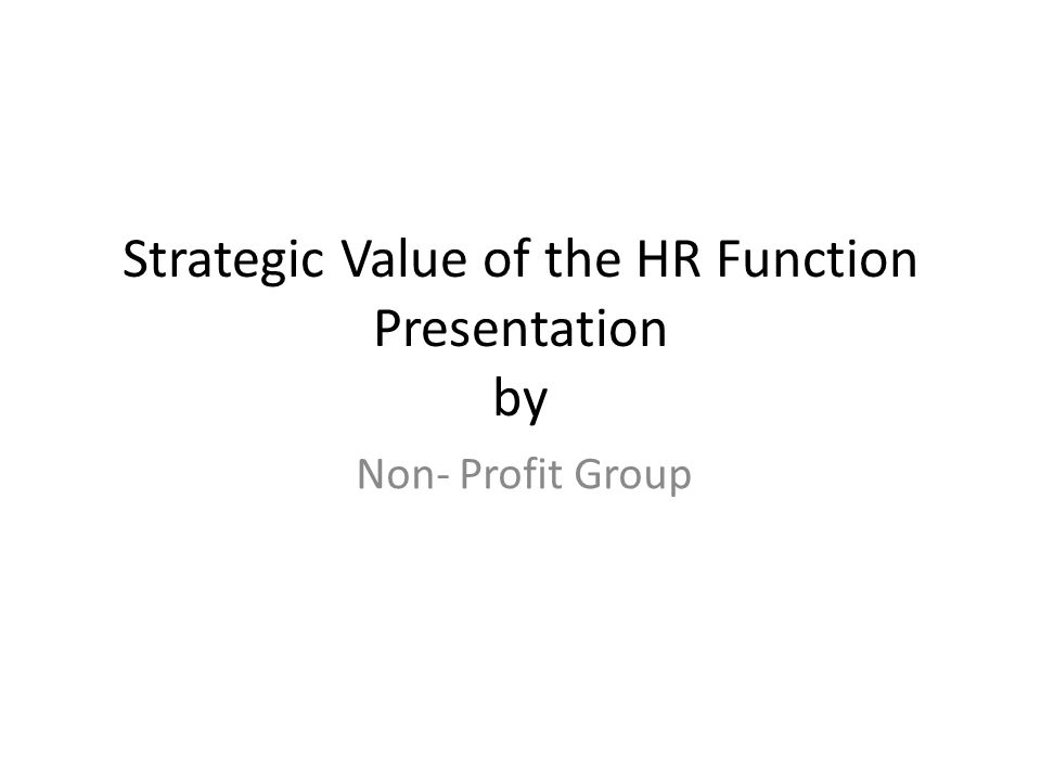 Strategic Value of the HR Function Presentation by Non- Profit Group