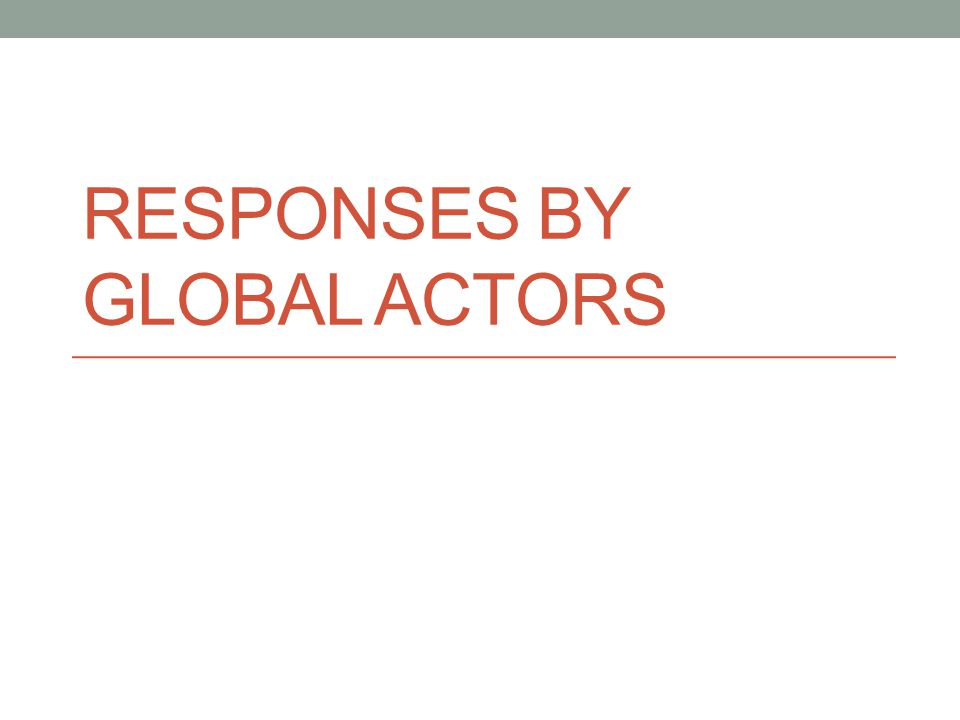 RESPONSES BY GLOBAL ACTORS