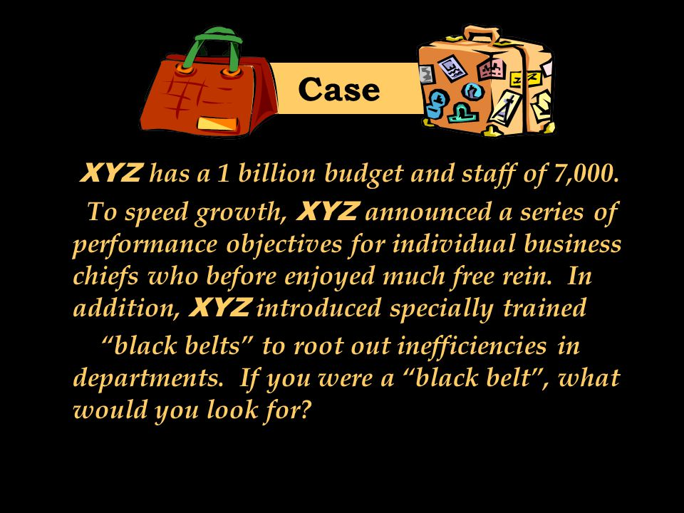 XYZ has a 1 billion budget and staff of 7,000. To speed growth, XYZ announced a series of performance objectives for individual business chiefs who be