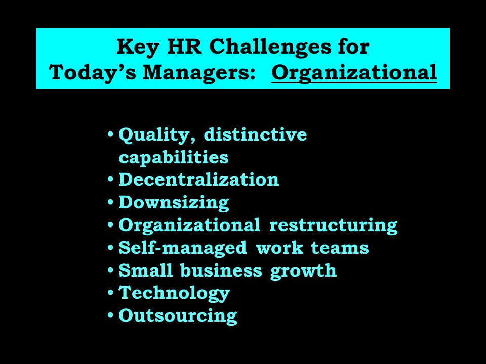 Competitive Position: Cost, Quality, distinctive capabilities Decentralization Downsizing Organizational restructuring Self-managed work teams Small b