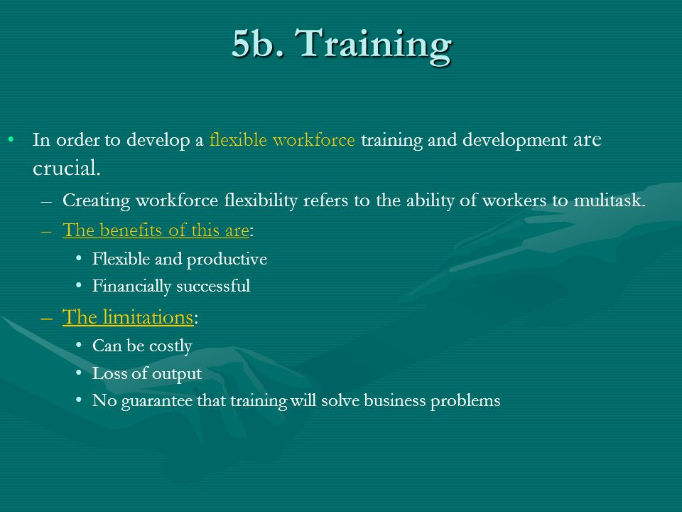 5b.Training In order to develop a flexible workforce training and development are crucial.