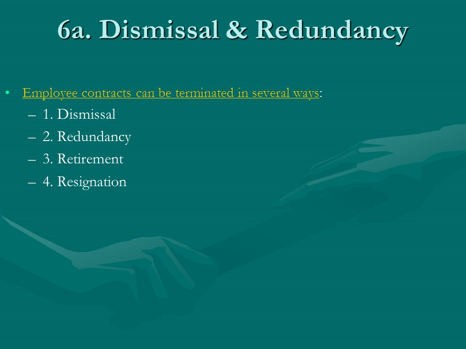 6a.Dismissal & Redundancy Employee contracts can be terminated in several ways: – –1.