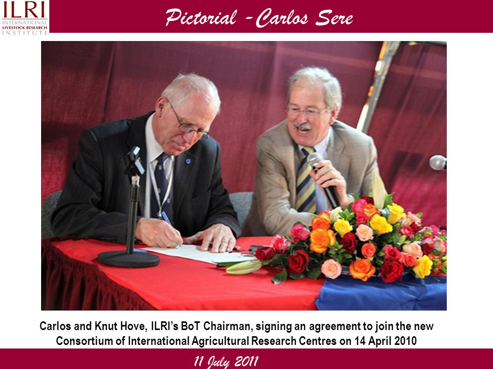 Pictorial -Carlos Sere 11 July 2011 Carlos and Knut Hove, ILRI's BoT Chairman, signing an agreement to join the new Consortium of International Agricu