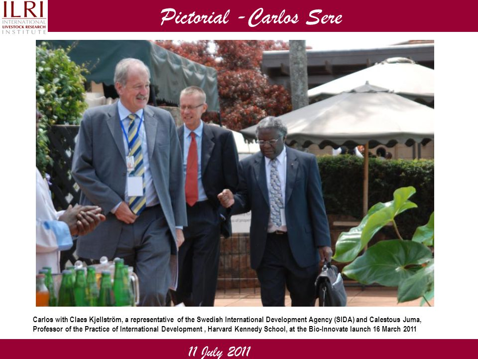 Pictorial -Carlos Sere 11 July 2011 Carlos with Claes Kjellström, a representative of the Swedish International Development Agency (SIDA) and Calestous Juma, Professor of the Practice of International Development, Harvard Kennedy School, at the Bio-Innovate launch 16 March 2011