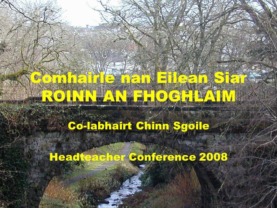 Comhairle nan Eilean Siar ROINN AN FHOGHLAIM Co-labhairt Chinn Sgoile Headteacher Conference 2008