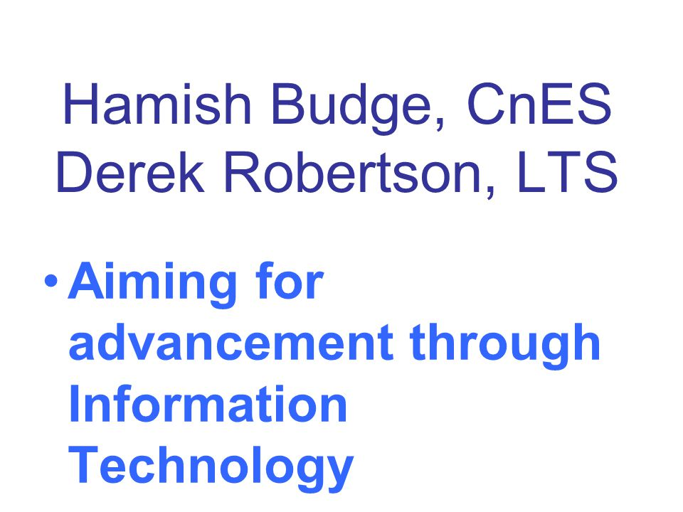 Hamish Budge, CnES Derek Robertson, LTS Aiming for advancement through Information Technology
