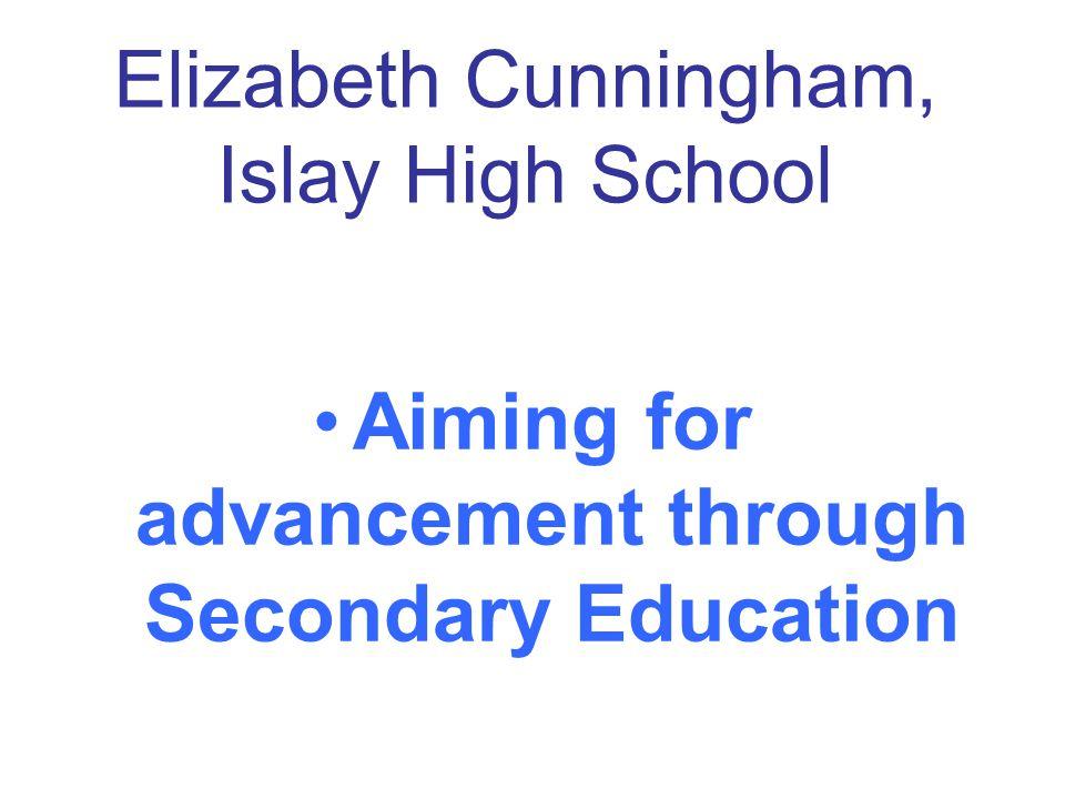 Elizabeth Cunningham, Islay High School Aiming for advancement through Secondary Education