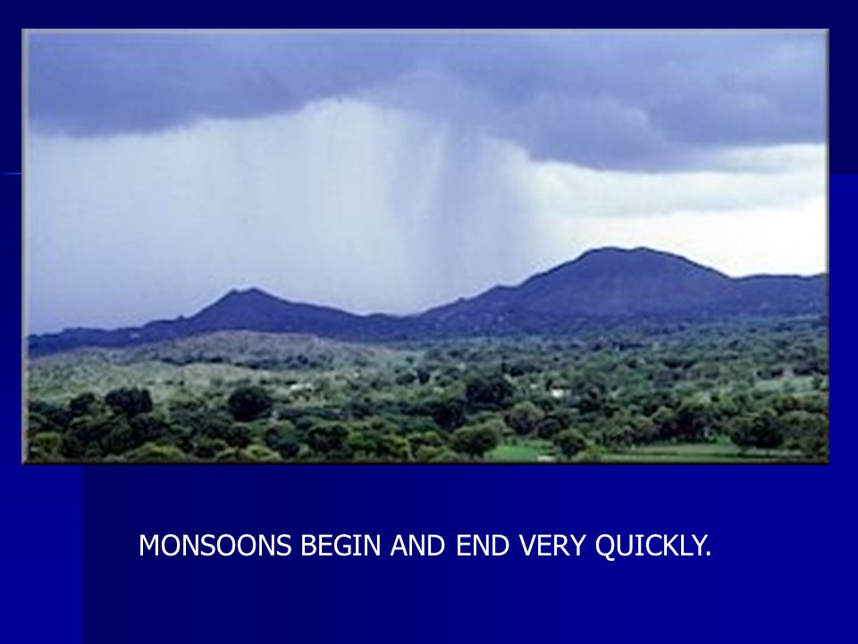 MONSOONS BEGIN AND END VERY QUICKLY.