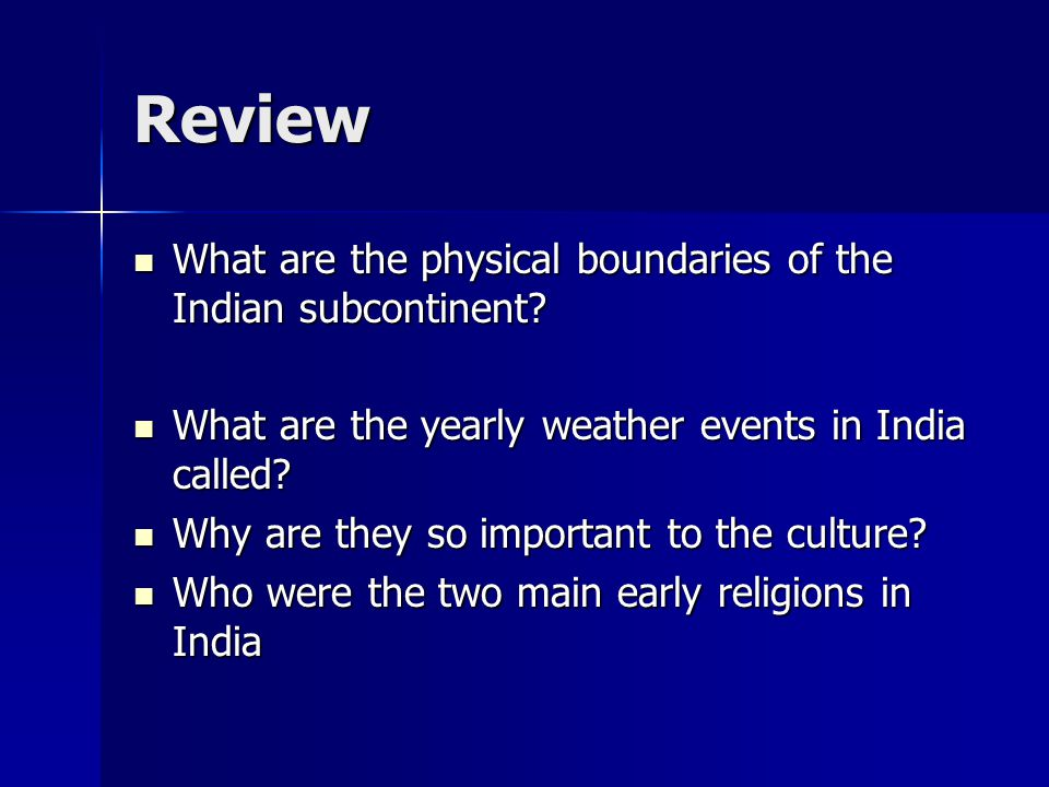 Review What are the physical boundaries of the Indian subcontinent? What are the physical boundaries of the Indian subcontinent? What are the yearly w