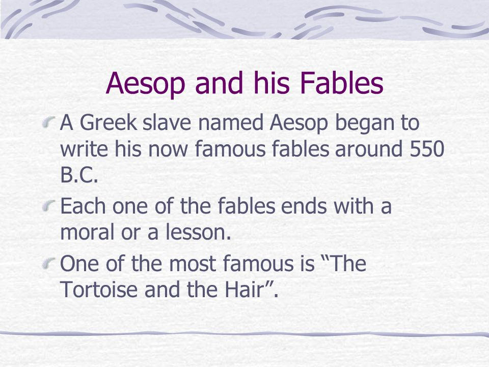 Aesop and his Fables A Greek slave named Aesop began to write his now famous fables around 550 B.C.