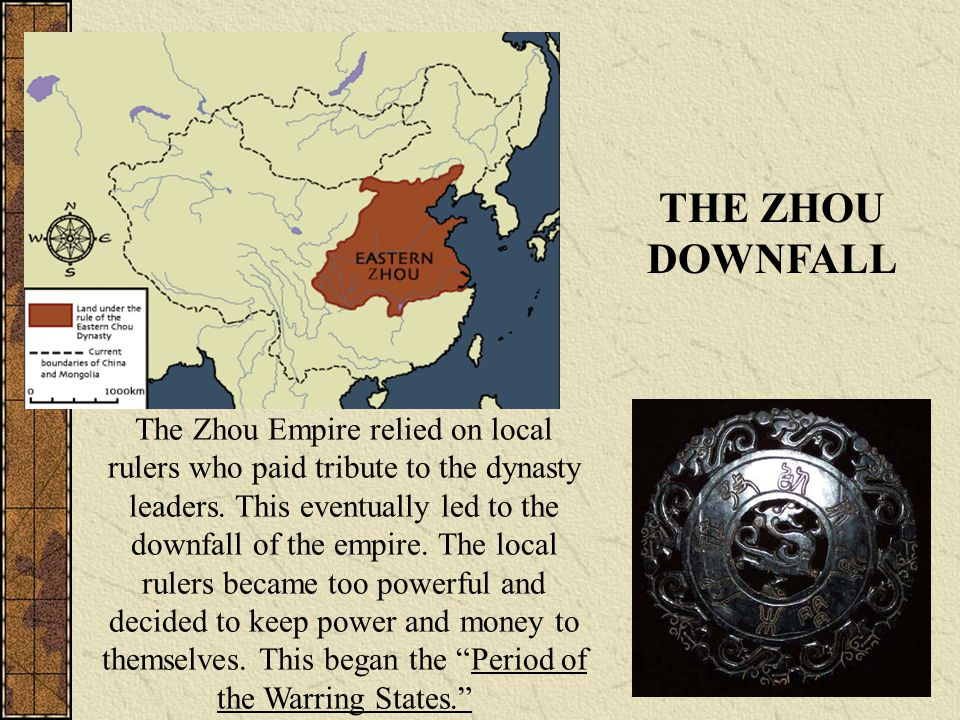 The Zhou Empire relied on local rulers who paid tribute to the dynasty leaders. This eventually led to the downfall of the empire. The local rulers be