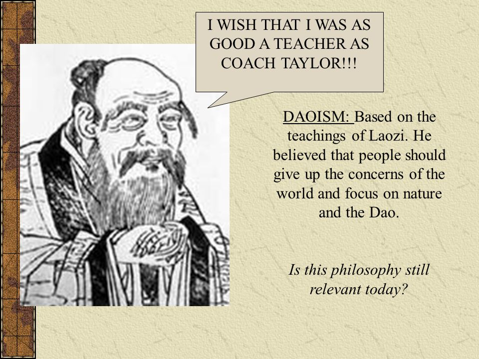 DAOISM: Based on the teachings of Laozi. He believed that people should give up the concerns of the world and focus on nature and the Dao. Is this phi