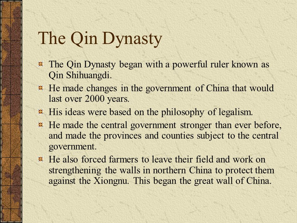 The Qin Dynasty The Qin Dynasty began with a powerful ruler known as Qin Shihuangdi.
