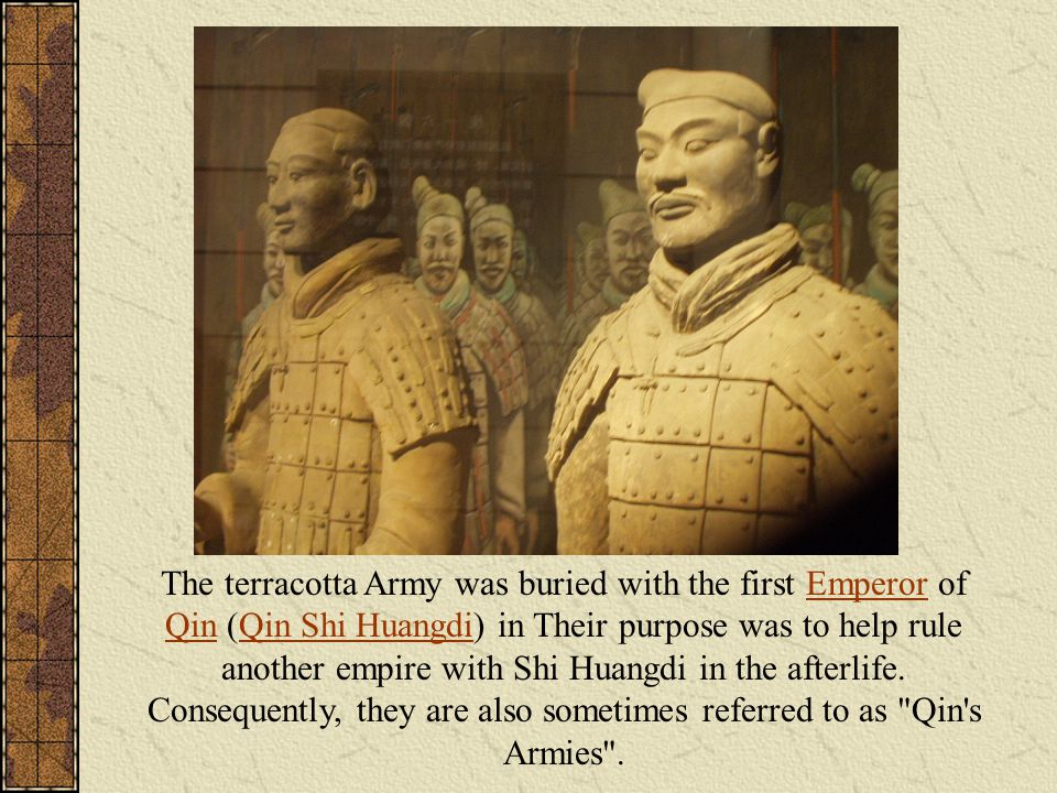 The terracotta Army was buried with the first Emperor of Qin (Qin Shi Huangdi) in Their purpose was to help rule another empire with Shi Huangdi in th