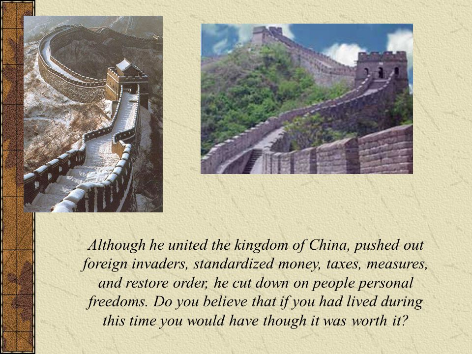 Although he united the kingdom of China, pushed out foreign invaders, standardized money, taxes, measures, and restore order, he cut down on people pe