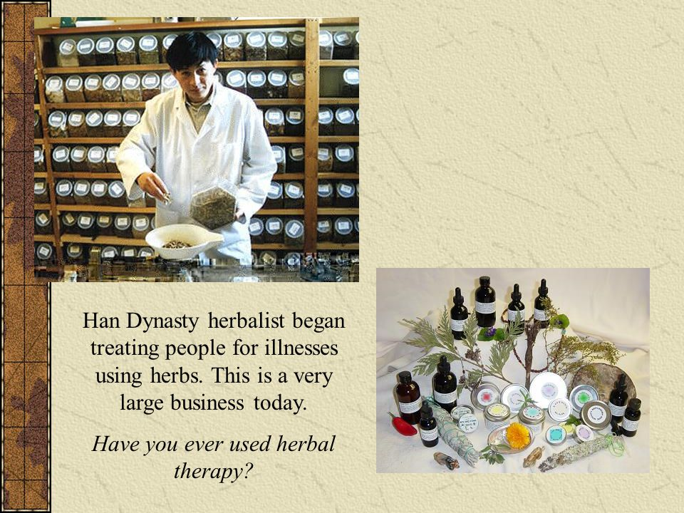 Han Dynasty herbalist began treating people for illnesses using herbs.