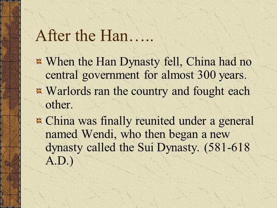 After the Han…..When the Han Dynasty fell, China had no central government for almost 300 years.