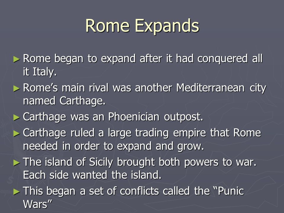 Rome Expands ► Rome began to expand after it had conquered all it Italy.
