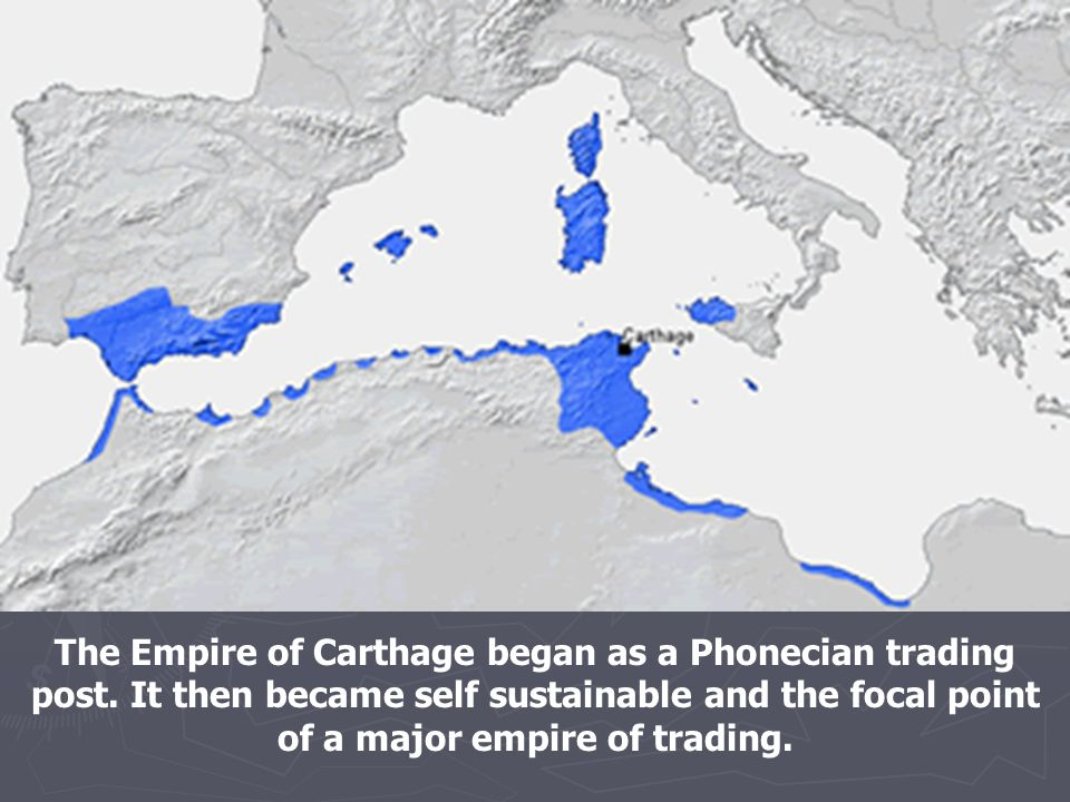 The Empire of Carthage began as a Phonecian trading post.