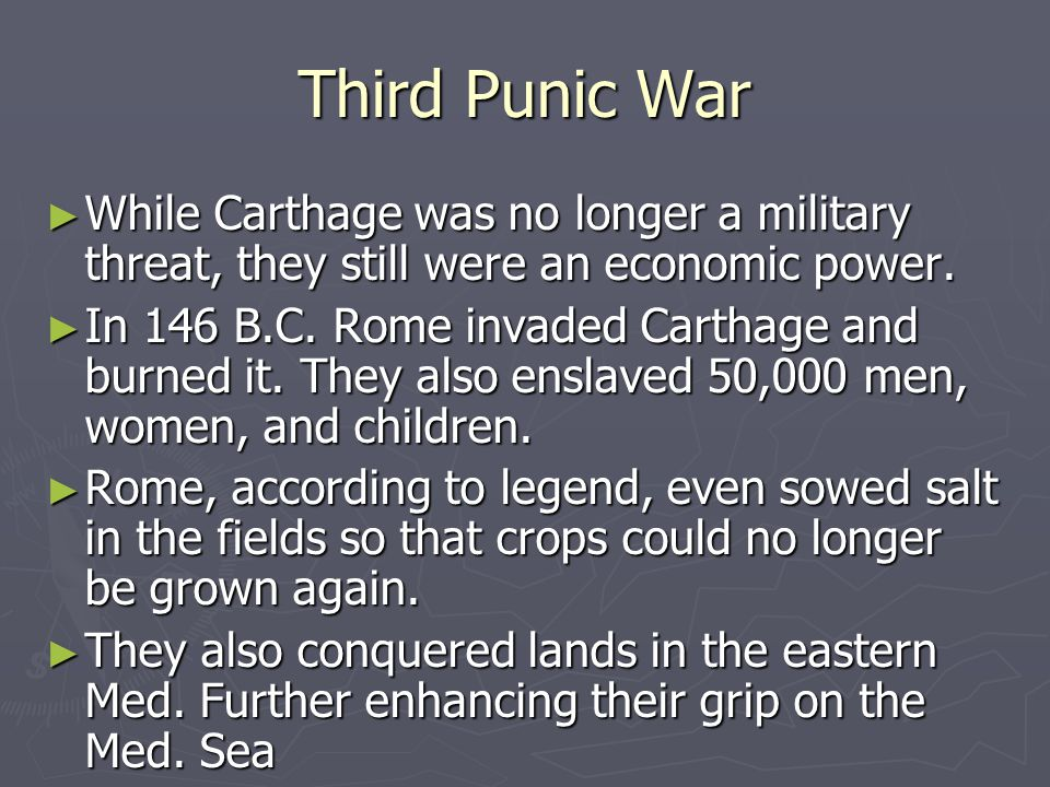 Third Punic War ► While Carthage was no longer a military threat, they still were an economic power.