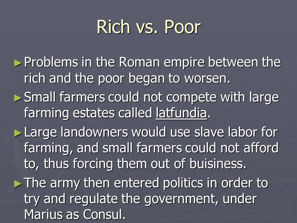 Rich vs. Poor ► Problems in the Roman empire between the rich and the poor began to worsen.
