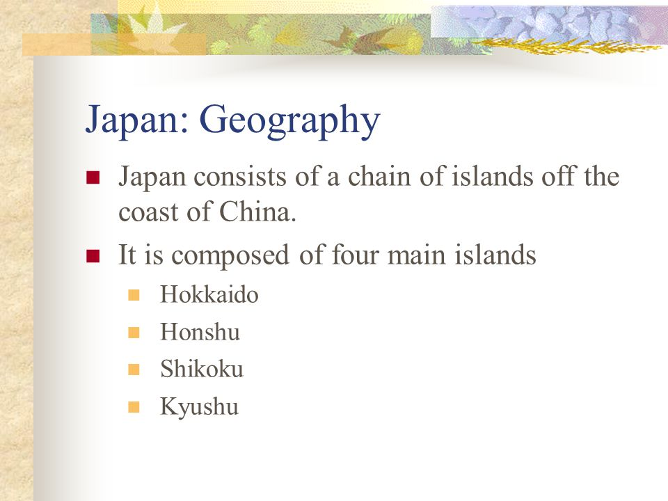 Japan: Geography Because of the geography of the islands, many people have to live by the sea.