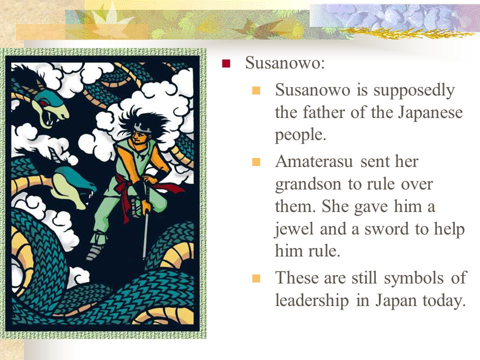 Susanowo: Susanowo is supposedly the father of the Japanese people.