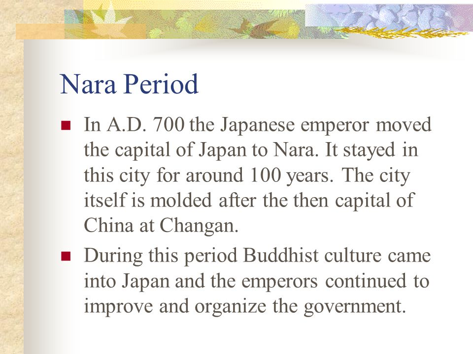 Nara Period In A.D. 700 the Japanese emperor moved the capital of Japan to Nara.