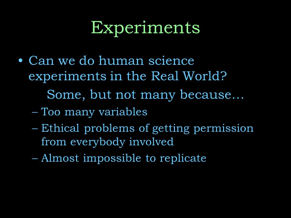 Experiments Can we do human science experiments in the Real World.