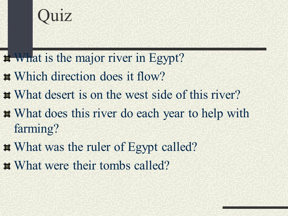 Quiz What is the major river in Egypt? Which direction does it flow? What desert is on the west side of this river? What does this river do each year