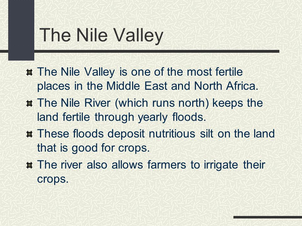 The Nile Valley The Nile Valley is one of the most fertile places in the Middle East and North Africa. The Nile River (which runs north) keeps the lan
