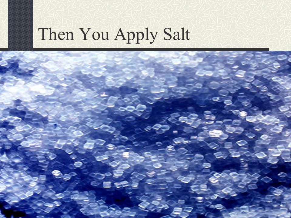 Then You Apply Salt