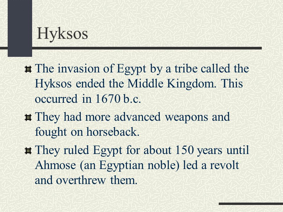 Hyksos The invasion of Egypt by a tribe called the Hyksos ended the Middle Kingdom. This occurred in 1670 b.c. They had more advanced weapons and foug