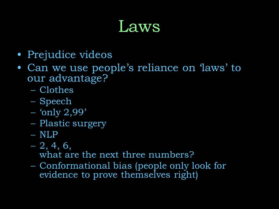 Laws Prejudice videos Can we use people's reliance on 'laws' to our advantage.