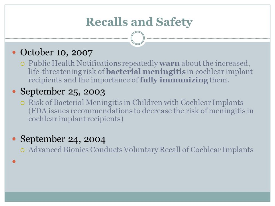 Recalls and Safety October 10, 2007  Public Health Notifications repeatedly warn about the increased, life-threatening risk of bacterial meningitis i