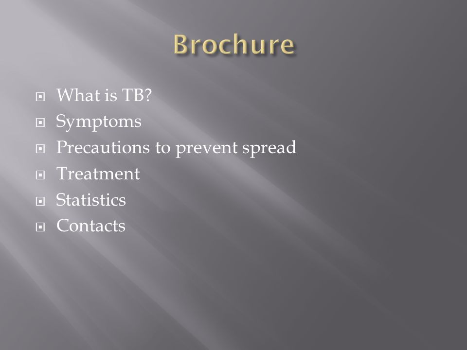  What is TB  Symptoms  Precautions to prevent spread  Treatment  Statistics  Contacts