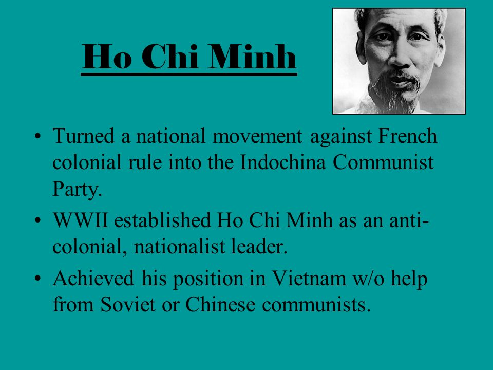 Ho Chi Minh Turned a national movement against French colonial rule into the Indochina Communist Party.