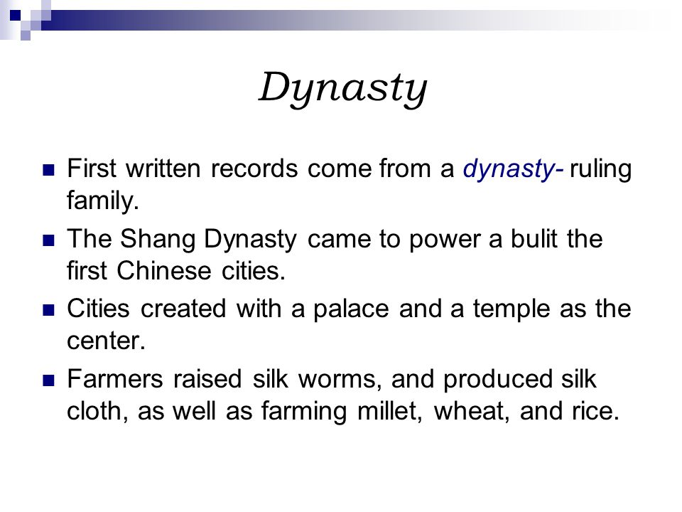 Dynasty First written records come from a dynasty- ruling family.