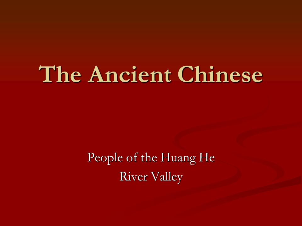The Ancient Chinese People of the Huang He River Valley