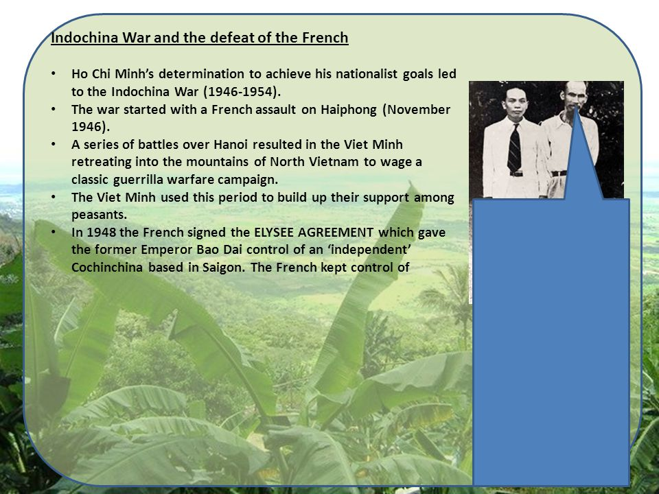 Indochina War and the defeat of the French Ho Chi Minh's determination to achieve his nationalist goals led to the Indochina War (1946-1954).