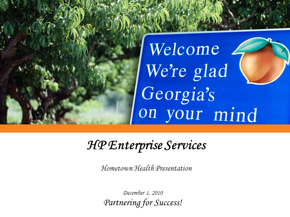 HP Enterprise Services Hometown Health Presentation December 1, 2010 Partnering for Success!