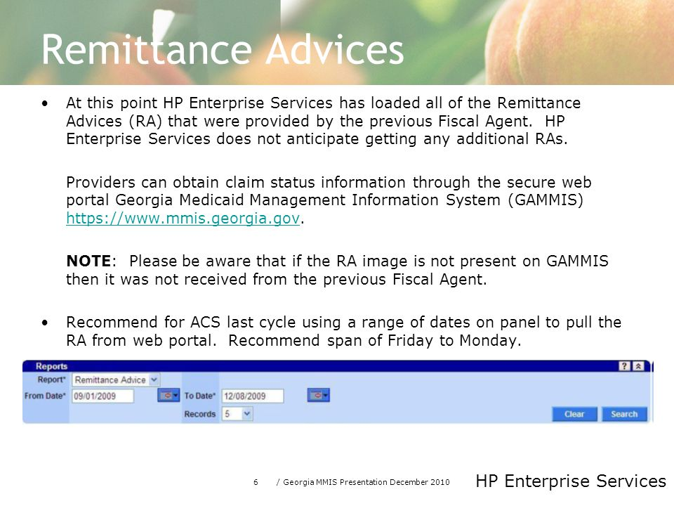 6/ Georgia MMIS Presentation December 2010 HP Enterprise Services Remittance Advices At this point HP Enterprise Services has loaded all of the Remittance Advices (RA) that were provided by the previous Fiscal Agent.