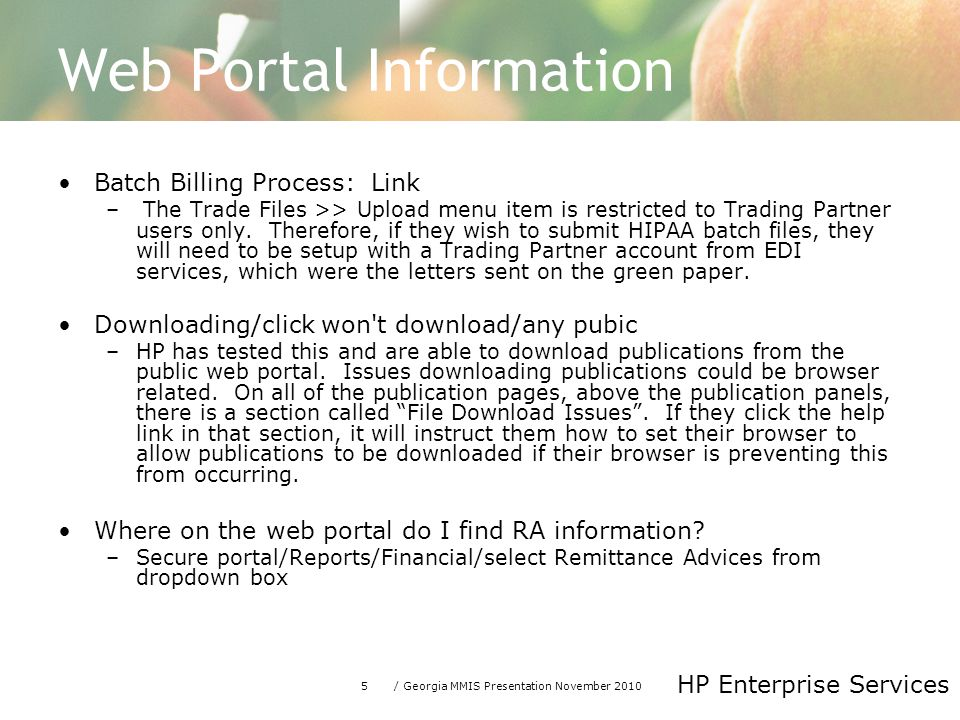 5/ Georgia MMIS Presentation November 2010 HP Enterprise Services Web Portal Information Batch Billing Process: Link – The Trade Files >> Upload menu item is restricted to Trading Partner users only.