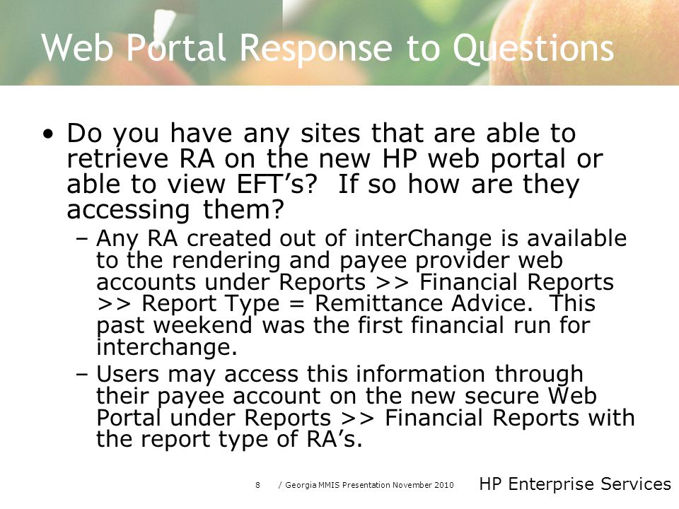 8/ Georgia MMIS Presentation November 2010 HP Enterprise Services Web Portal Response to Questions Do you have any sites that are able to retrieve RA on the new HP web portal or able to view EFT's.