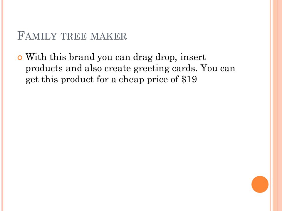 F AMILY TREE MAKER With this brand you can drag drop, insert products and also create greeting cards.