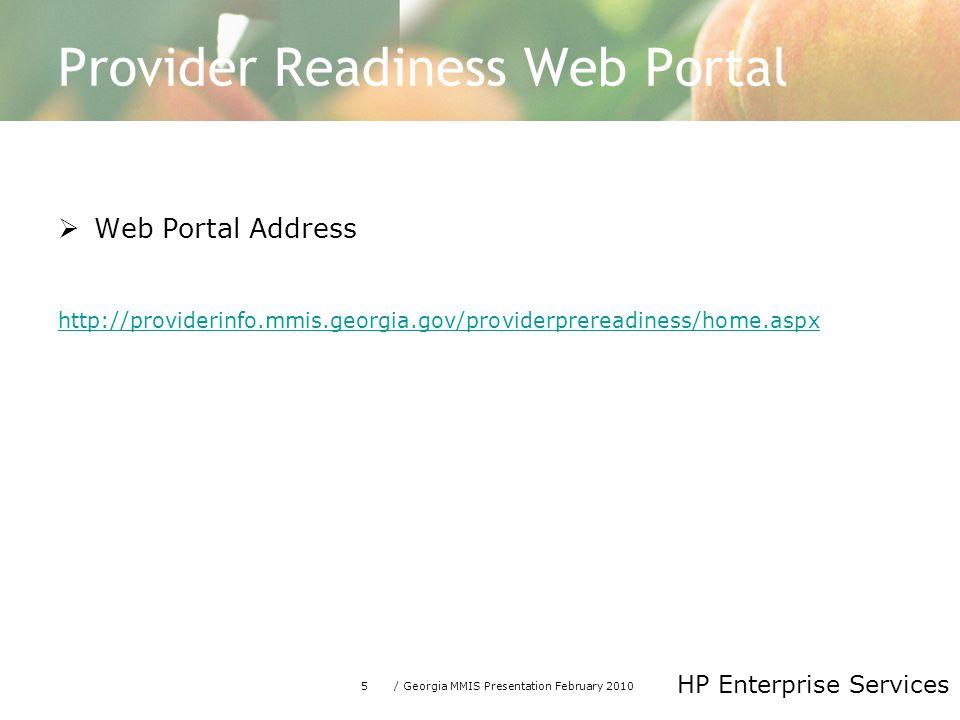 5/ Georgia MMIS Presentation February 2010 HP Enterprise Services Provider Readiness Web Portal  Web Portal Address http://providerinfo.mmis.georgia.