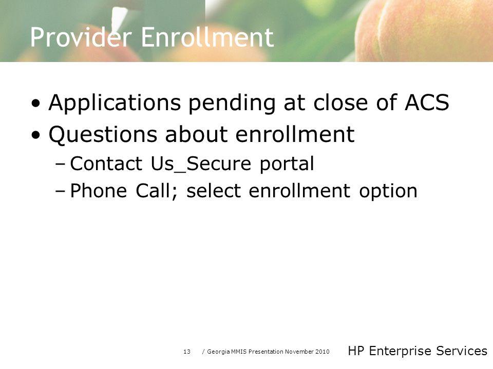 13/ Georgia MMIS Presentation November 2010 HP Enterprise Services Provider Enrollment Applications pending at close of ACS Questions about enrollment