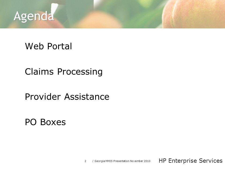 2/ Georgia MMIS Presentation November 2010 HP Enterprise Services Agenda Web Portal Claims Processing Provider Assistance PO Boxes