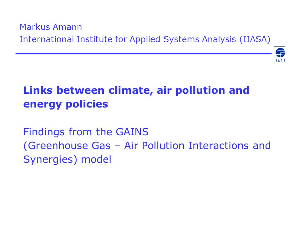 Links between climate, air pollution and energy policies Findings from the GAINS (Greenhouse Gas – Air Pollution Interactions and Synergies) model Mar