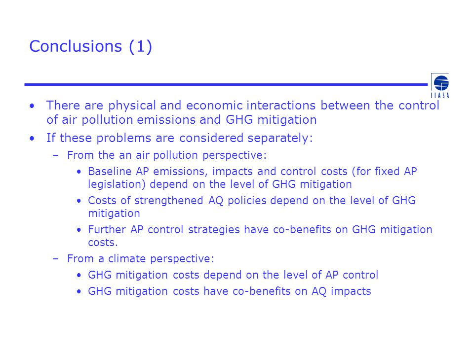 Conclusions (1) There are physical and economic interactions between the control of air pollution emissions and GHG mitigation If these problems are c